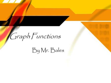 Graph Functions By Mr. Bales Objective  By the end of the lesson, you will be able to graph functions.  Standard 4MG2.1 - Students will draw the points.