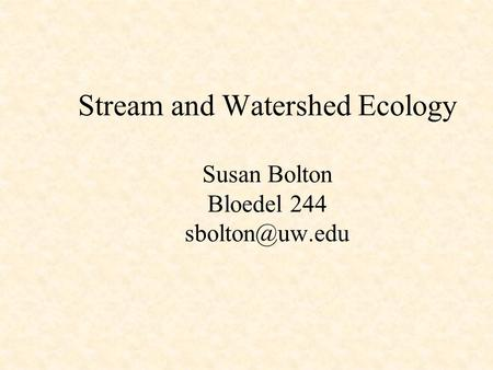 Stream and Watershed Ecology Susan Bolton Bloedel 244