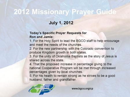 2012 Missionary Prayer Guide July 1, 2012 Today's Specific Prayer Requests for Ron and Jamie: 1. For the Holy Spirit to lead the BGCO staff to help encourage.
