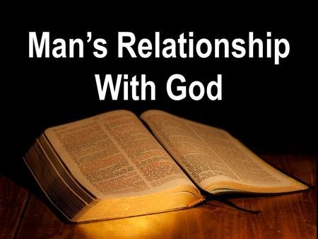 "Man's Relationship With God. Gen 1:27 ""So God created man in his own image, in the image of God created he him; male and female created he them"""