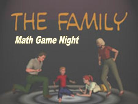 This presentation will guide you through creating your own family math game, including:  Choosing a topic  Developing playing cards  Designing the.