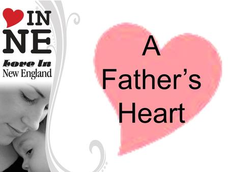 A Father's Heart. A Father… Engages Teaches Leads Blesses Points to God.