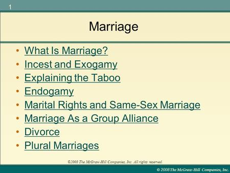 © 2008 The McGraw-Hill Companies, Inc. 1 ©2008 The McGraw-Hill Companies, Inc. All rights reserved. Marriage What Is Marriage? Incest and Exogamy Explaining.