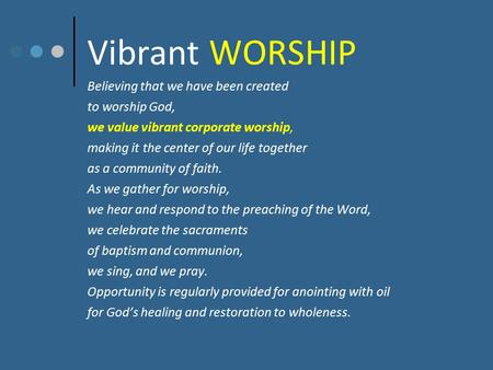 Vibrant WORSHIP Believing that we have been created to worship God, we value vibrant corporate worship, making it the center of our life together as a.