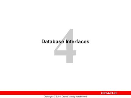 4 Copyright © 2004, Oracle. All rights reserved. Database Interfaces.