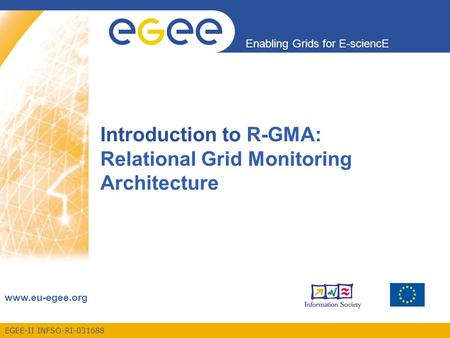 EGEE-II INFSO-RI-031688 Enabling Grids for E-sciencE www.eu-egee.org Introduction to R-GMA: Relational Grid Monitoring Architecture.