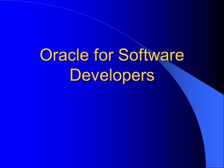 Oracle for Software Developers. What is a relational database? Data is represented as a set of two- dimensional tables. (rows and columns) One or more.