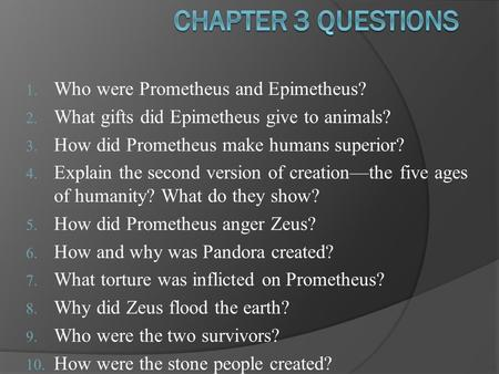 Chapter 3 questions Who were Prometheus and Epimetheus?