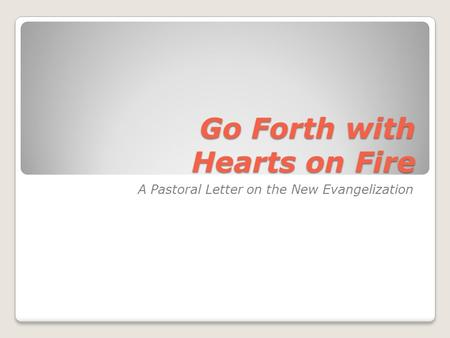 Go Forth with Hearts on Fire A Pastoral Letter on the New Evangelization.