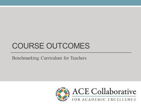 COURSE OUTCOMES Benchmarking Curriculum for Teachers.