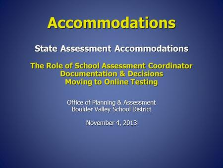 State Assessment Accommodations The Role of School Assessment Coordinator Documentation & Decisions Moving to Online Testing Office of Planning & Assessment.