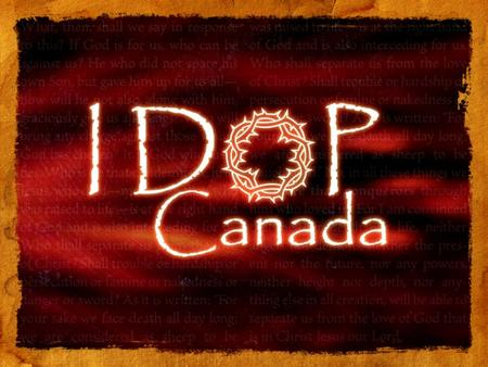 IDOP Canada. More Than Conquerors International Day of Prayer - Acts 12:5 Peter was therefore kept in prison, but constant prayer was offered to God.
