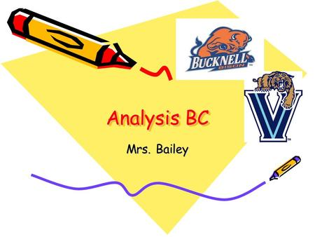 Analysis BC Mrs. Bailey. Course Rationale The Analysis BC course is designed to provide a thorough treatment of trigonometry and analytic geometry required.