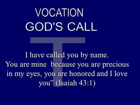 "I have called you by name. You are mine because you are precious in my eyes, you are honored and I love you"" (Isaiah 43:1)"