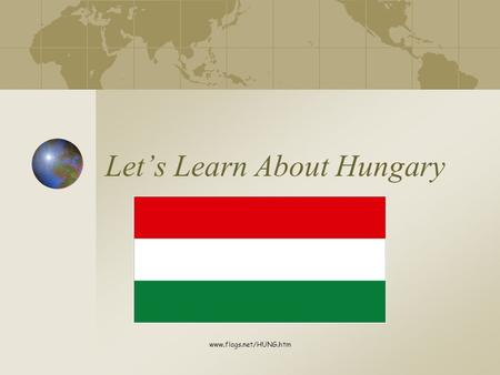 Let's Learn About Hungary www.flags.net/HUNG.htm.