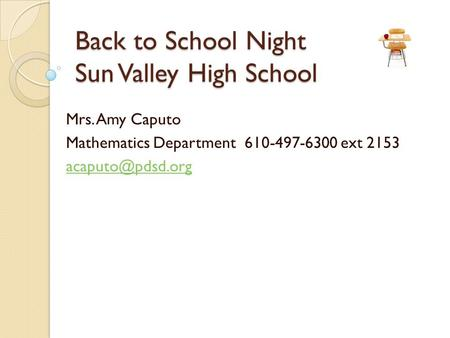 Back to School Night Sun Valley High School Mrs. Amy Caputo Mathematics Department 610-497-6300 ext 2153
