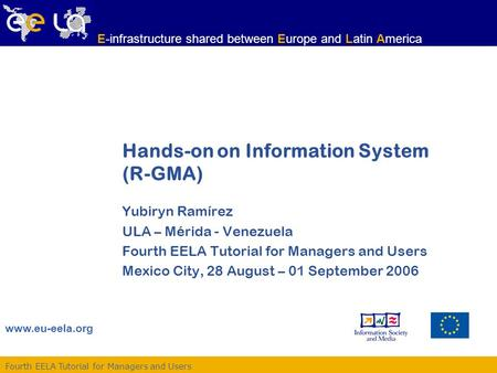 Fourth EELA Tutorial for Managers and Users www.eu-eela.org E-infrastructure shared between Europe and Latin America Hands-on on Information System (R-GMA)