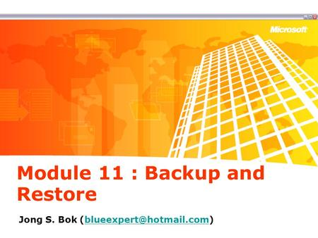 Module 11 : Backup and Restore Jong S. Bok