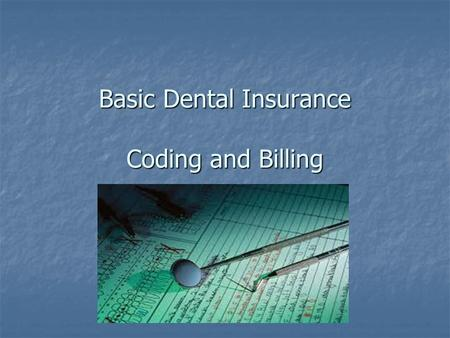 Basic Dental Insurance Coding and Billing. Dental plans do not pay for care rendered to patients who are not eligible to receive benefits. Dental plans.