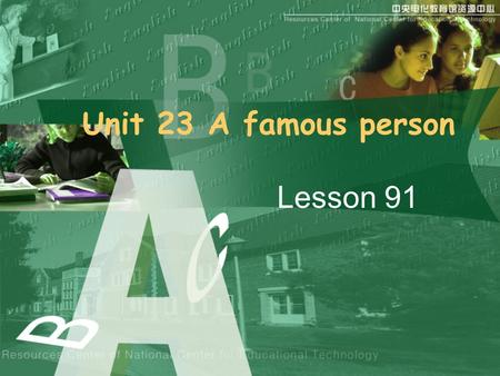 Unit 23 A famous person Lesson 91. Revision Bill Gates is chairman and chief software architect of Microsoft Corporation. When he was 13 years old, he.