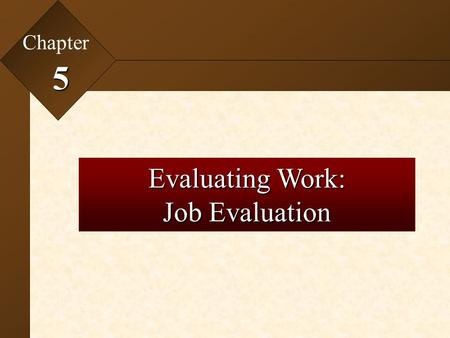 Chapter 5 Evaluating Work: Job Evaluation.