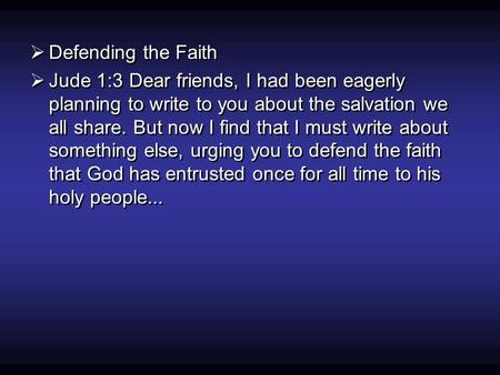  Defending the Faith  Jude 1:3 Dear friends, I had been eagerly planning to write to you about the salvation we all share. But now I find that I must.