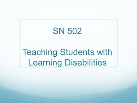 SN 502 Teaching Students with Learning Disabilities