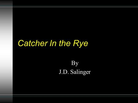 Catcher In the Rye By J.D. Salinger. The Catcher in the Rye Type of work · Novel Genre · Bildungsroman (coming-of-age novel) Time and place written ·