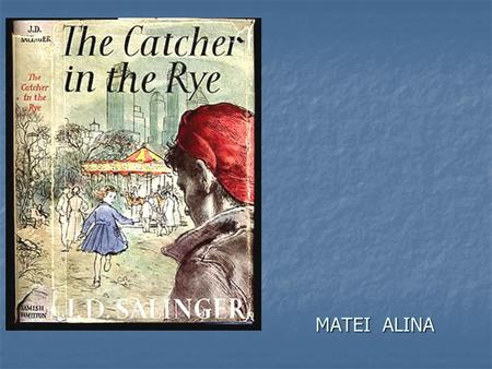 MATEI ALINA. J.D. Salinger  Jerome David Salinger, was an American writer who established his reputation on the basis of a single novel, The Catcher.
