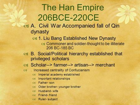 The Han Empire 206BCE-220CE  A. Civil War Accompanied fall of Qin dynasty  1. Liu Bang Established New Dynasty  Commoner and soldier-thought to be illiterate.