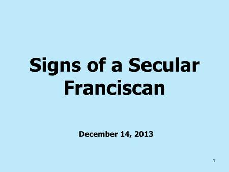 1 Signs of a Secular Franciscan December 14, 2013.