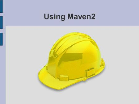 Using Maven2. Free Maven Books Maven: The Definitive Guide (alpha)‏ www.sonatype.com/book Better Builds with Maven www.mergere.com.