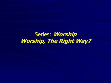 Series: Worship Worship, The Right Way?. Worship is personal.
