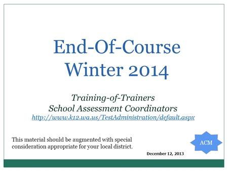 End-Of-Course Winter 2014 Training-of-Trainers School Assessment Coordinators  December 12, 2013 This.