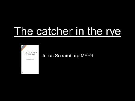 The catcher in the rye Julius Schamburg MYP4. Growing up Growing up is about getting older, getting an adult. You come through a ohase where life changes;