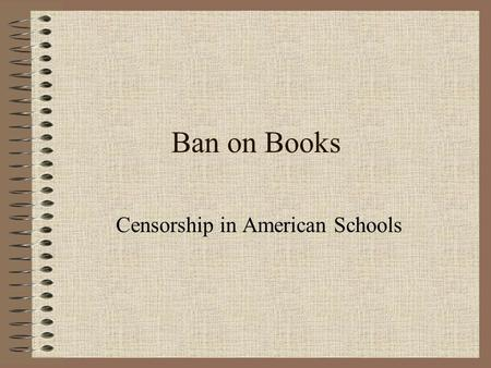 Ban on Books Censorship in American Schools. What is being challenged restricted or banned? Mostly novels, but also included are plays, short stories,