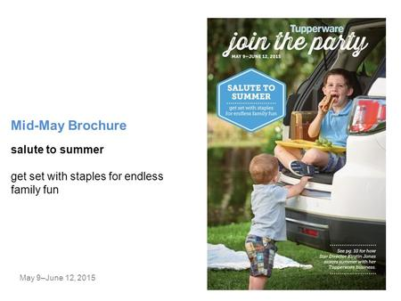 Mid-May Brochure May 9–June 12, 2015 salute to summer get set with staples for endless family fun.