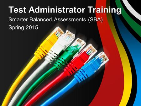 Test Administrator Training Smarter Balanced Assessments (SBA) Spring 2015.