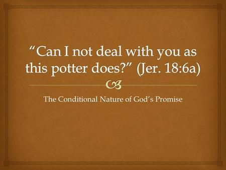 The Conditional Nature of God's Promise.  Hebrews 6:13–18 (ESV) 13 For when God made a promise to Abraham, since he had no one greater by whom to swear,