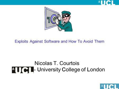 Exploits Against Software and How To Avoid Them Nicolas T. Courtois - University College of London.