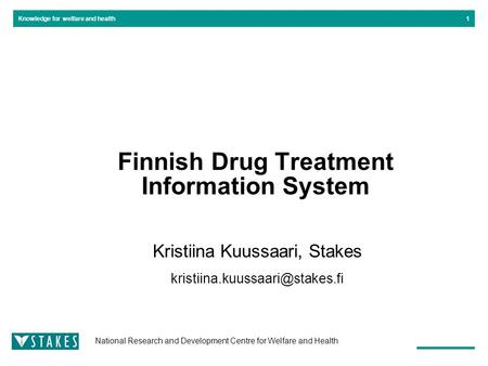 National Research and Development Centre for Welfare and Health Knowledge for welfare and health1 Finnish Drug Treatment Information System Kristiina Kuussaari,