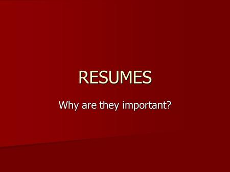 RESUMES Why are they important?.