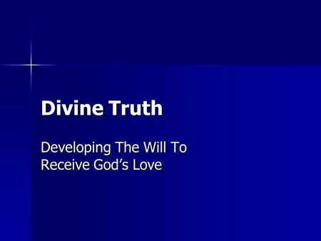 Divine Truth Developing The Will To Receive God's Love.