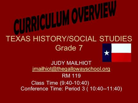 TEXAS HISTORY/SOCIAL STUDIES Grade 7 JUDY MAILHIOT  RM 119 Class Time (9:40-10:40) Conference.