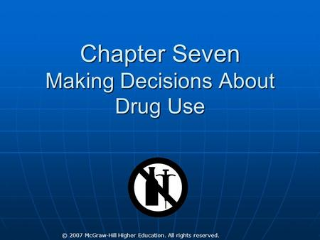 © 2007 McGraw-Hill Higher Education. All rights reserved. Chapter Seven Making Decisions About Drug Use.
