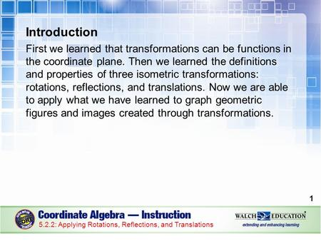 Introduction First we learned that transformations can be functions in the coordinate plane. Then we learned the definitions and properties of three isometric.