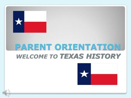 PARENT ORIENTATION TEXAS HISTORY WELCOME TO TEXAS HISTORY.