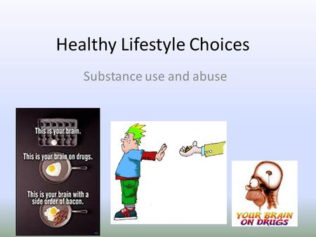 Healthy Lifestyle Choices Substance use and abuse.