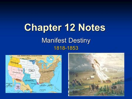 Chapter 12 Notes Manifest Destiny 1818-1853.