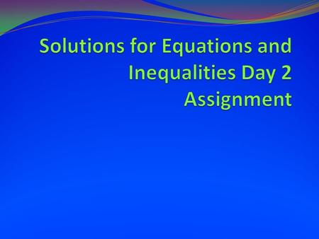 1. What is the difference between a solution for an equation and a solution for an inequality? (complete sentences please)